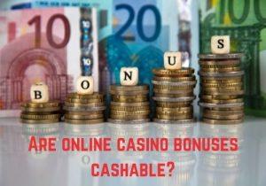 Are online casino bonuses cashable