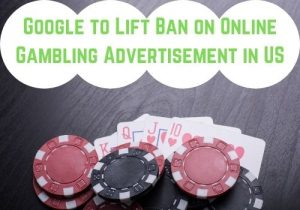 Google to Lift Ban on Online Gambling Advertisement in US