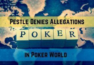 Pestle Denies Allegations in Poker World